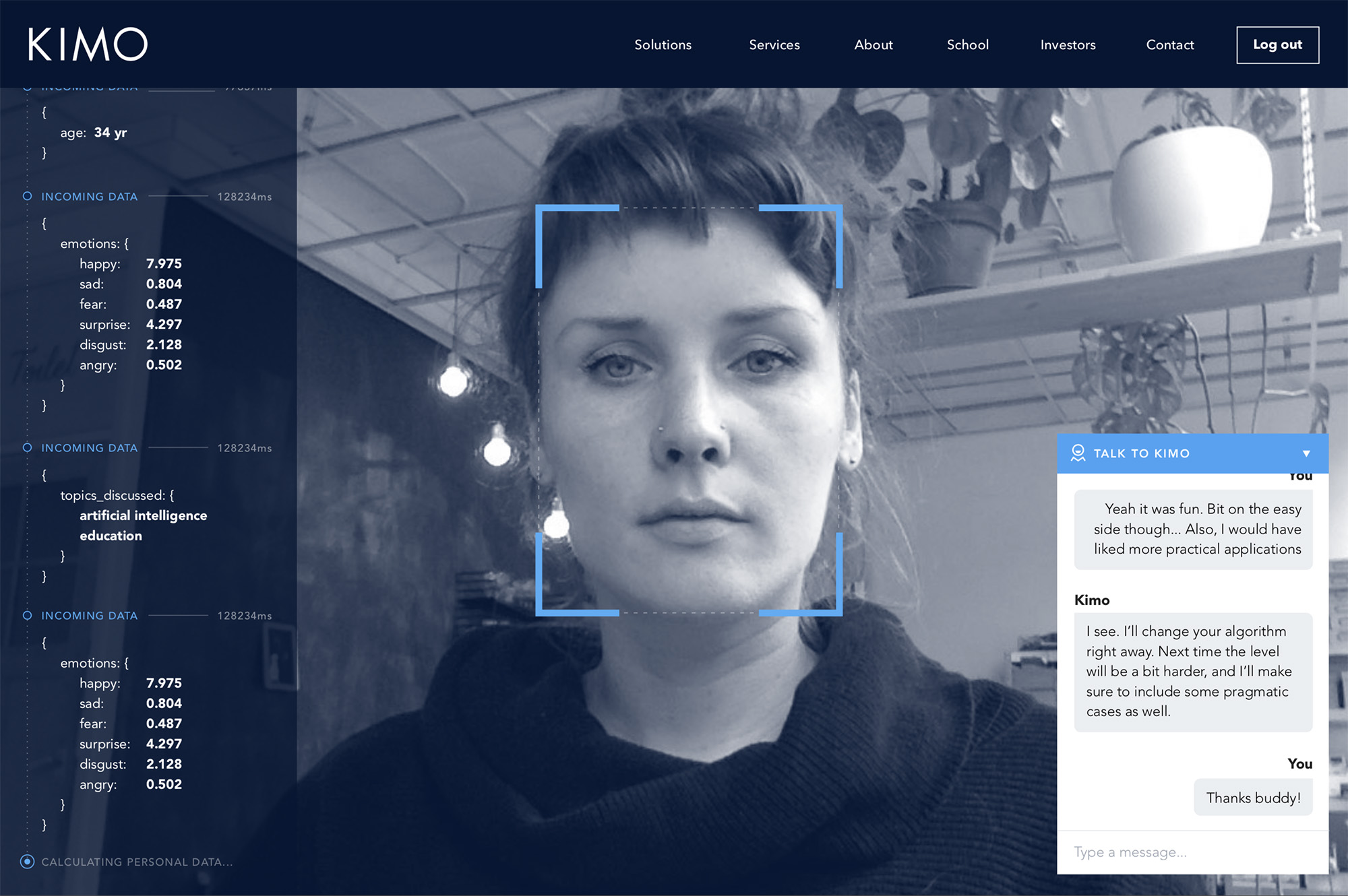 A demo that showcases the system behind Kimo. Through realtime object recognition and facial recognition via the webcam Kimo gets to know you a little bit.